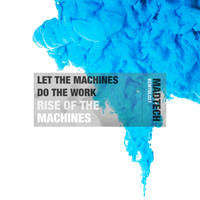 Let The Machines Do The Work - Rise of the Machines