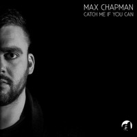 Max Chapman - Catch Me If You Can