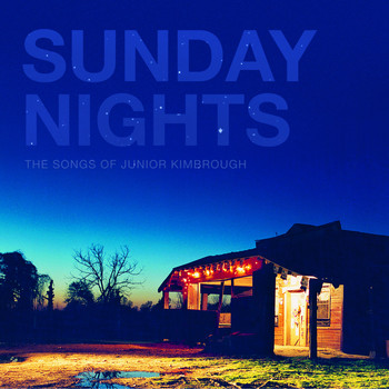 Various Artists - Sunday Nights: The Songs of Junior Kimbrough