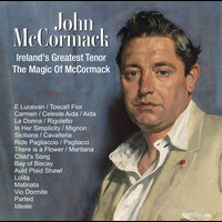 John McCormack - Ireland's Greatest Tenor ; The Magic Of McCormack