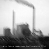Psychon Troopers - Music from the Film Morning Became Eclectic