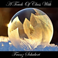 Franz Schubert - A Touch Of Class With Franz Schubert