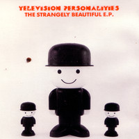 Television Personalities - The Strangely Beautiful EP