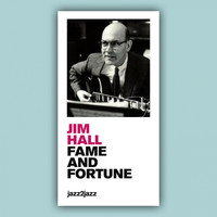 Jim Hall - Fame and Fortune