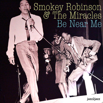 Smokey Robinson & The Miracles - Be Near Me