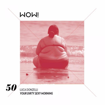 Luca Donzelli - Your Dirty Sexy Morning