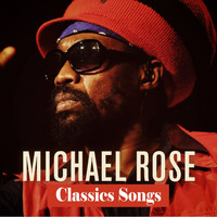 Michael Rose - Michael Rose: Classics Songs