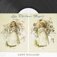 Andy Williams - Like Christmas Angels