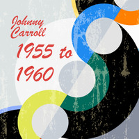 Johnny Carroll - 1955 to 1960