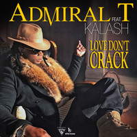 Admiral T - Love Don't Crack