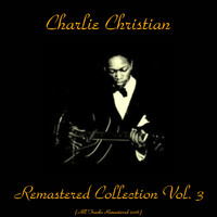 Charlie Christian - Remastered Collection, Vol. 3 (All Tracks Remastered 2016)
