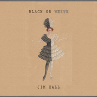 Jim Hall - Black Or White