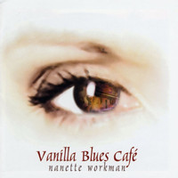 Nanette Workman - Vanilla Blues Café