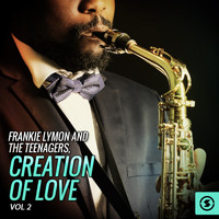 Frankie Lymon And The Teenagers - Frankie Lymon and the Teenagers, Creation Of Love, Vol. 2