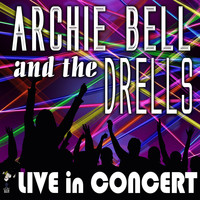 Archie Bell and The Drells - Archie Bell and the Drells - Live in Concert