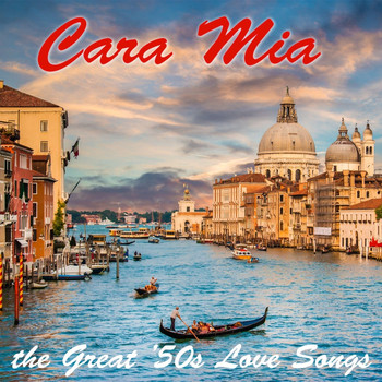 Various Artists - Cara Mia: The Great '50s Love Songs