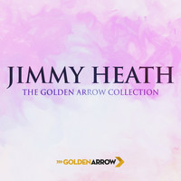 Jimmy Heath - Jimmy Heath - The Golden Arrow Collection
