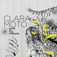 Clara Moto - Gone by the Morning - EP