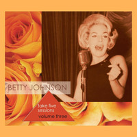 Betty Johnson - Take Five Sessions, Vol. 3