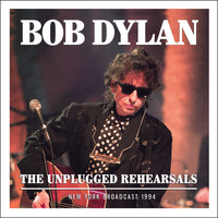 Bob Dylan - The Unplugged Rehearsals (Live)
