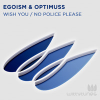 Egoism - Wish You / No Police Please