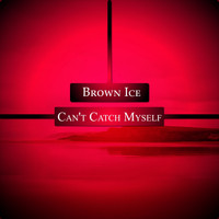 Brown Ice - Can't Catch Myself