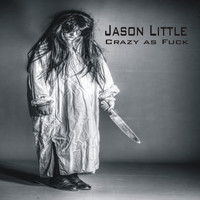 Jason Little - Crazy as Fuck