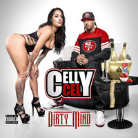 Celly Cel - Dirty Mind (Explicit)