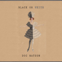 Doc Watson - Black Or White