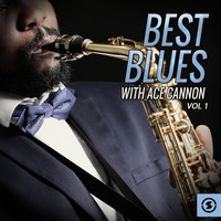 Ace Cannon - Best Blues with Ace Cannon, Vol. 1