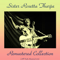 Sister Rosetta Tharpe - Remastered Collection (All Tracks Remastered 2016)