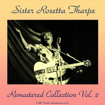 Sister Rosetta Tharpe - Remastered Collection, Vol. 2 (All Tracks Remastered 2016)