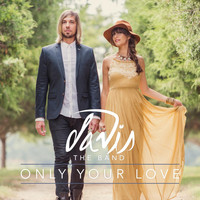 Davis the Band - Only Your Love