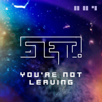 S.E.T. - You're Not Leaving