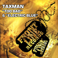 Taxman - Too Bad / Electric Blue