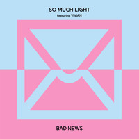 So Much Light - Bad News (feat. Vivian)
