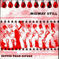 Midway Still - Better Than Before
