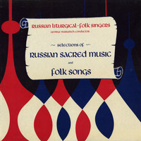 The Russian Liturgical-Folk Singers & George Margitich - Selections of Russian Sacred Music and Folk Songs