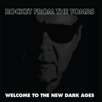 Rocket From The Tombs - Welcome to the New Dark Ages