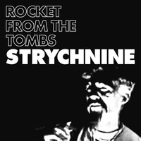 Rocket From The Tombs - Strychnine