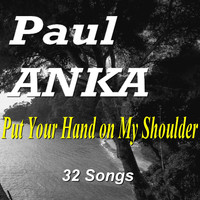 Paul Anka - Put Your Hand on My Shoulder (32 Songs)