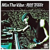 Ron Trent - Mix the Vibe: Ron Trent