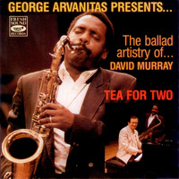 David Murray - Tea for Two - George Arvanitas Presents the Ballad Artistry of David Murray
