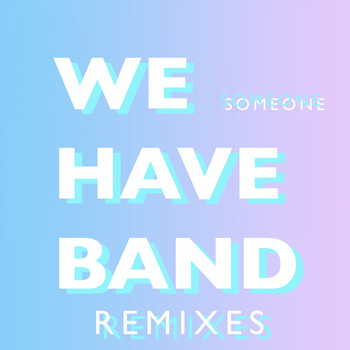We Have Band - Someone Remixes