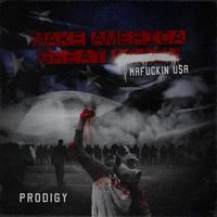 Prodigy - Make America Great Again: Mafuckin U$A (Explicit)