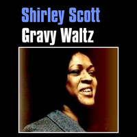 Shirley Scott - Gravy Waltz