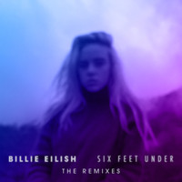 Billie Eilish - Six Feet Under (The Remixes)