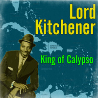Lord Kitchener - King of Calypso