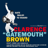 "Clarence ""Gatemouth"" Brown - Gate Walks to Board: 1947-1960 Recordings"