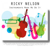 Ricky Nelson - Instruments Made Me Do It